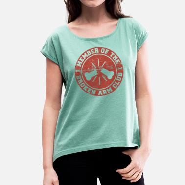 Arm Member Of The Broken Arm Club Gift - Women's T-Shirt with rolled up sleeves