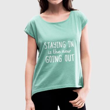 Staying in is the new going out - Women's T-shirt with rolled up sleeves