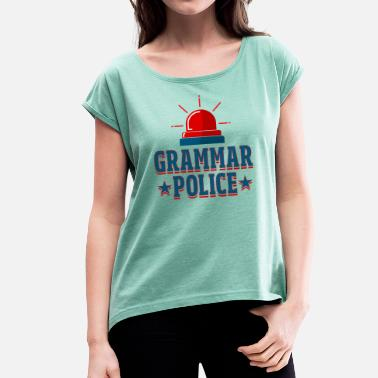 Funny Grammar Grammar Police - Women's T-Shirt with rolled up sleeves
