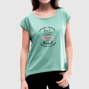 i_cant_keep_calm_march - Vrouwen T-shirt met opgerolde mouwen