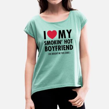 I Love My Smokin' Hot Boyfriend ( He Bought...) - T-shirt med upprullade ärmar dam