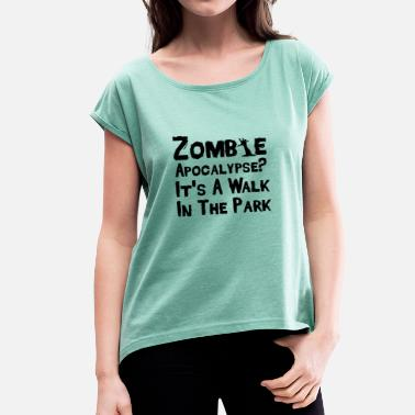 Game Park Zombie Apocalypse? This is a walk in the park - Women's T-Shirt with rolled up sleeves