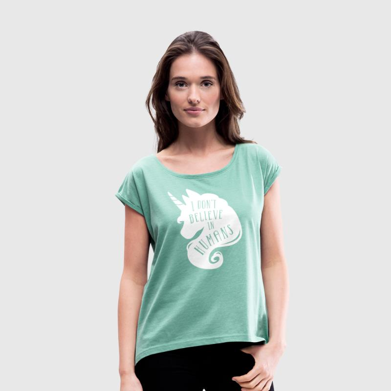 I don´t believe in humans - unicorn - Women's T-shirt with rolled up sleeves