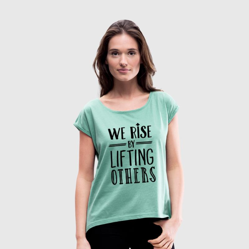 We Rise By Lifting Others - Women's T-shirt with rolled up sleeves