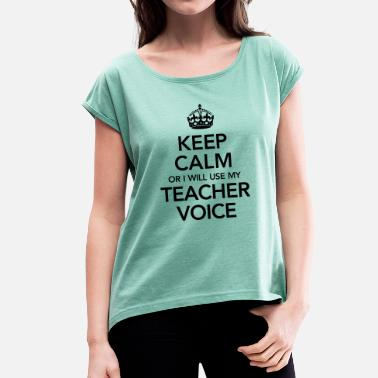 Teacher Keep Calm Or I Will Use My Teacher Voice - T-skjorte med rulleermer for kvinner