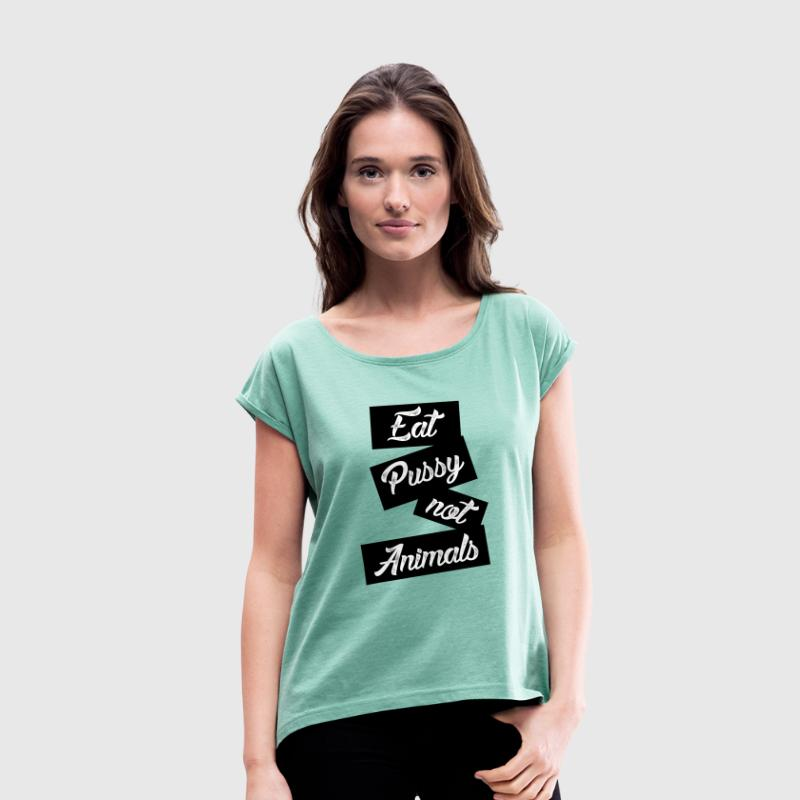 eat pussy not animals - Frauen T-Shirt mit gerollten Ärmeln
