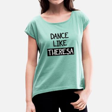 Theresa May Dance Like Theresa - Women's T-Shirt with rolled up sleeves
