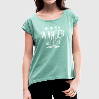 Not All Who Wander Are Lost - Women's T-Shirt with rolled up sleeves