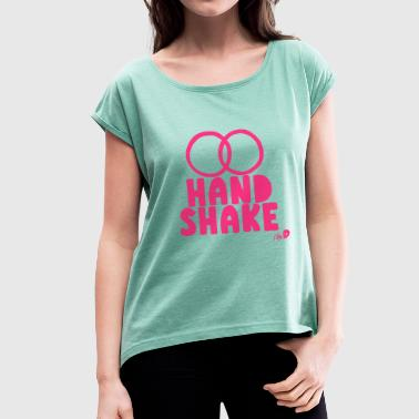 Shake HAND SHAKE - Women's T-Shirt with rolled up sleeves
