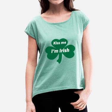 Kiss Me Im Irish Kiss me I'm Irish - Frauen T-Shirt mit gerollten Ärmeln