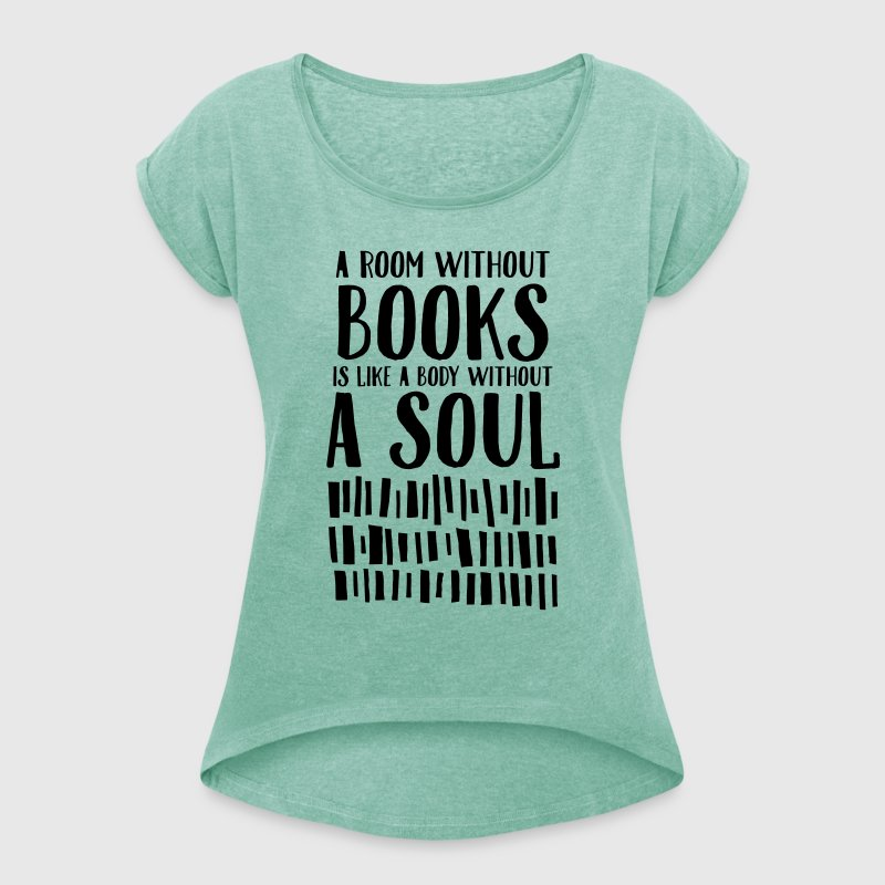 A Room Without Books Is Like A Body Without Soul - Women's T-shirt with rolled up sleeves