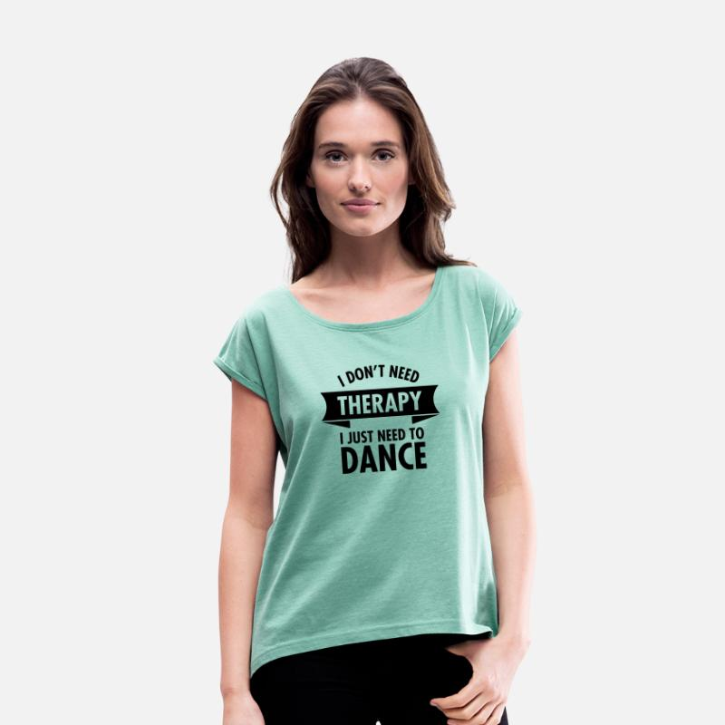 Ballet T-Shirts - I Don\'t Need Therapy I Just Need To Dance - Vrouwen T-shirt met opgerolde mouwen munt gemêleerd
