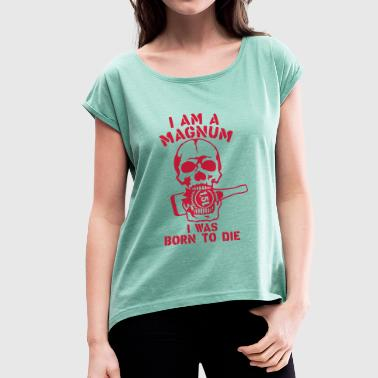 Magnum 1 5 liters bottle born die - Women's T-shirt with rolled up sleeves