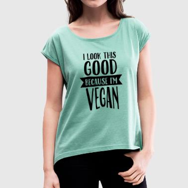 I Look This Good Because I'm Vegan - Women's T-Shirt with rolled up sleeves
