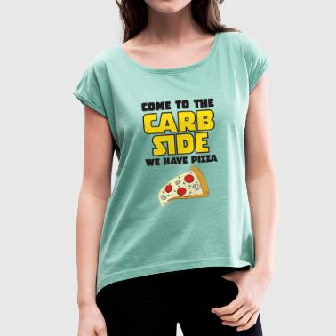 Come To The Carb Side - We Have Pizza - Dame T-shirt med rulleærmer