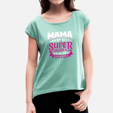 Not All Heroes Wear Capes MAMA - NOT ALL HEROES WEAR CAPE SUPER - Women's T-Shirt with rolled up sleeves