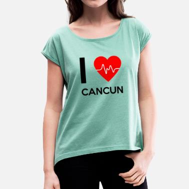 Cancun I Love Cancun - I love Cancun - Women's T-Shirt with rolled up sleeves
