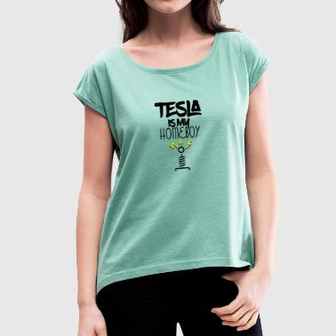 Homeboy Tesla is my homeboy - Women's T-Shirt with rolled up sleeves