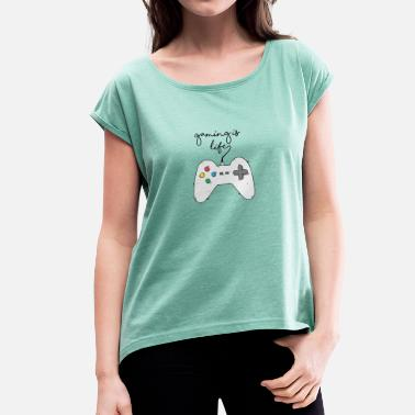 Life Is A Game Game / Gamer / Games: Gaming is life. - Women's T-Shirt with rolled up sleeves