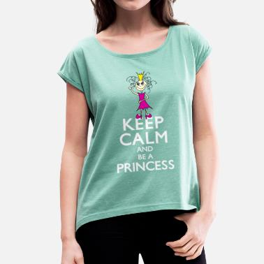 Keep Calm And Be A Princess Keep calm on be a princess - Women's T-Shirt with rolled up sleeves