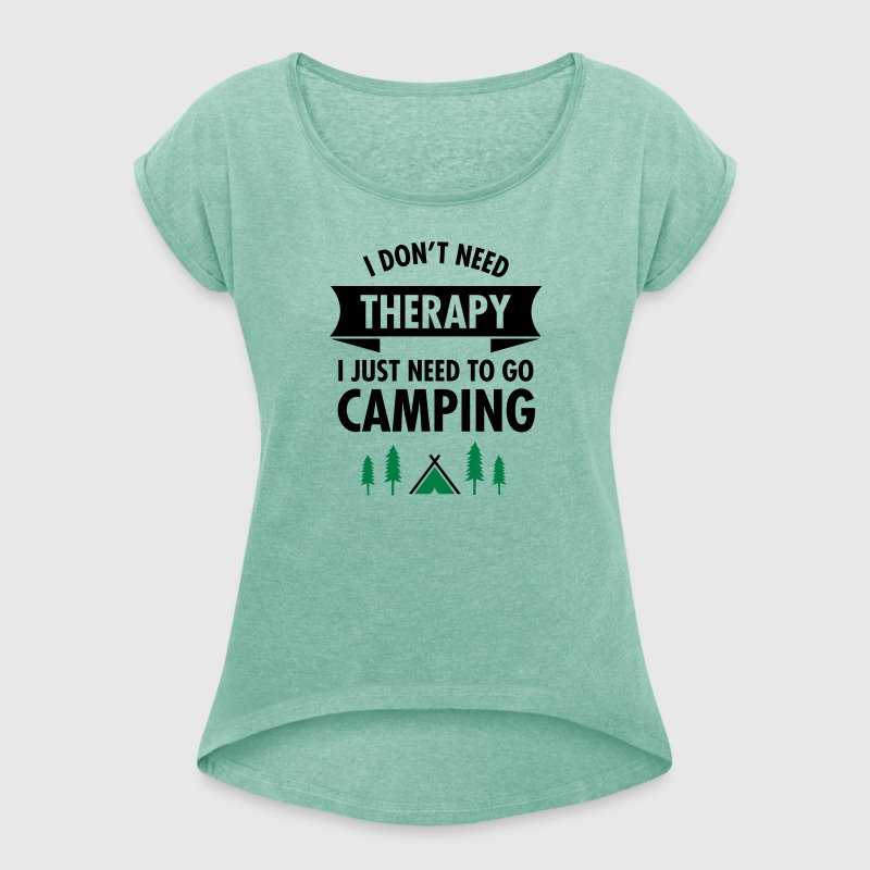 I Don't Need Therapy - I Just Need To Go Camping - Vrouwen T-shirt met opgerolde mouwen