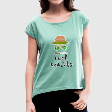 Fuck Reality - Women's T-Shirt with rolled up sleeves