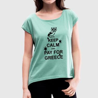Keep calm and pay for Greece - 1 colour - Women's T-Shirt with rolled up sleeves