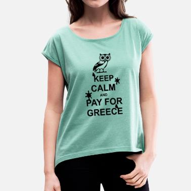 Py Keep calm and pay for Greece - 1 colour - Women's T-Shirt with rolled up sleeves
