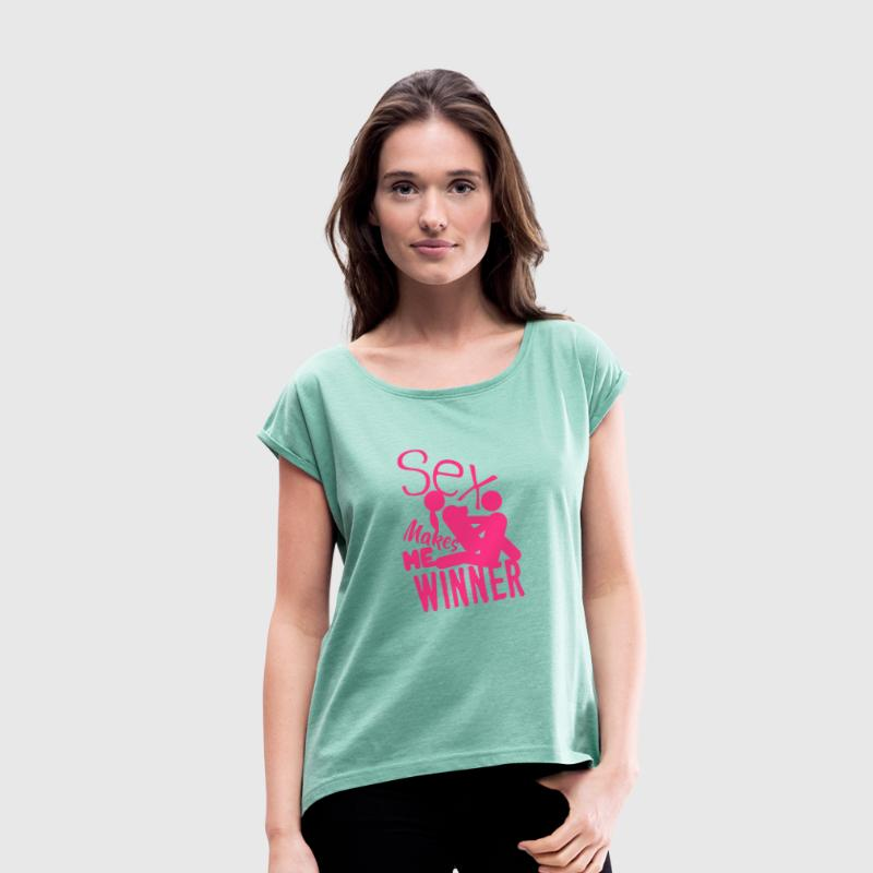 sex makes me winner quote love - Women's T-shirt with rolled up sleeves