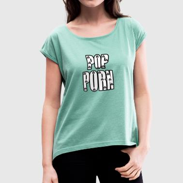 POP PORN love clitoris - Women's T-Shirt with rolled up sleeves