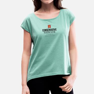 Anti-conservative Conservative because not everyone is freeloader - Women's T-Shirt with rolled up sleeves
