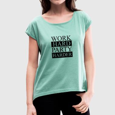 Work Hard Party Harder - Frauen T-Shirt mit gerollten Ärmeln