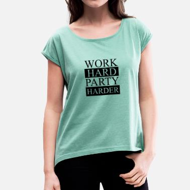 Party Work Hard Work Hard Party Harder - Frauen T-Shirt mit gerollten Ärmeln