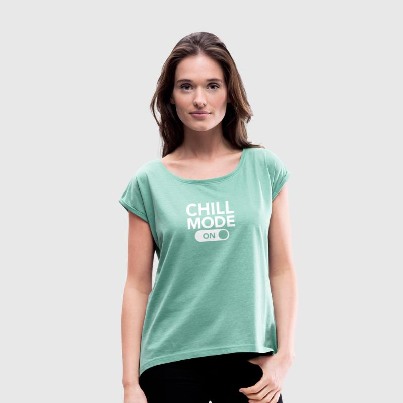 Chill Mode (On) - Frauen T-Shirt mit gerollten Ärmeln