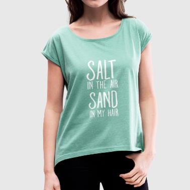 Salt Sand - Women's T-shirt with rolled up sleeves