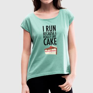 I Run Because I Really Like Cake - T-skjorte med rulleermer for kvinner