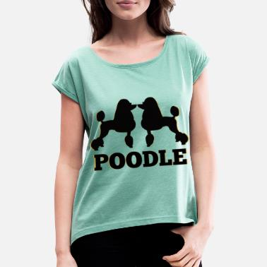 Poodle Poodle Poodle - Women's Rolled Sleeve T-Shirt