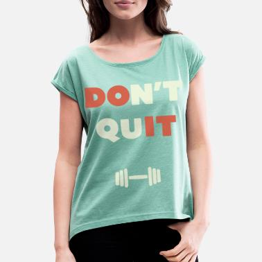 Do Not Give Up do not give up - Women's Rolled Sleeve T-Shirt