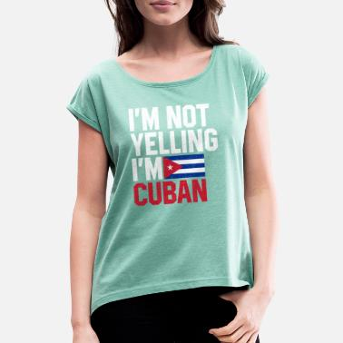 Im Not Yelling Im Cuban im not yelling im cuban, funny cuba - Women's Rolled Sleeve T-Shirt
