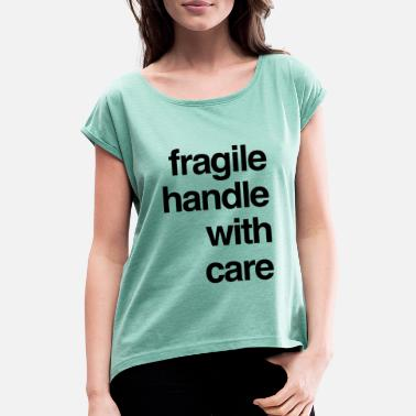 Fragile Handle With Care T-shirt design - fragile handle with care - Women's Rolled Sleeve T-Shirt