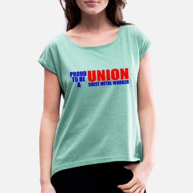 Sheet Metal Union Sheet Metal Worker - Women's Rolled Sleeve T-Shirt