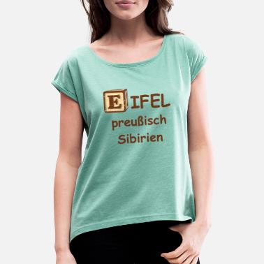 Siberia The Eifel, Prussian Siberia. Home gifts - Women's Rolled Sleeve T-Shirt