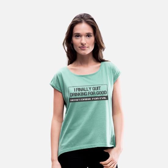 Quotes T-Shirts - Quit drinking - Women's Rolled Sleeve T-Shirt heather mint