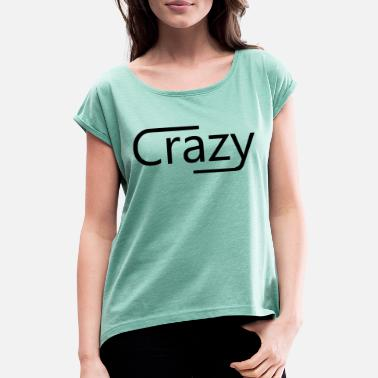 Crazy - Women's Rolled Sleeve T-Shirt