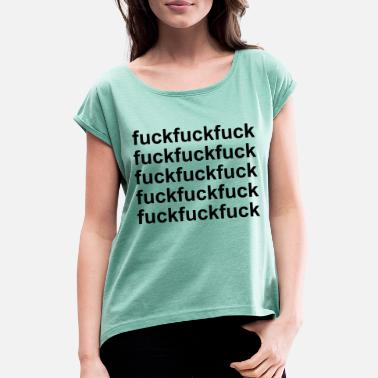 Fucked Aggressive fuck - Women's T-Shirt with rolled up sleeves