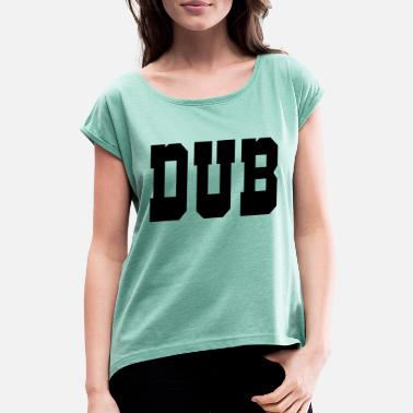 Dub dub - Women's Rolled Sleeve T-Shirt