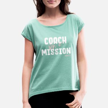Coach on a mission white & blush - Women's Rolled Sleeve T-Shirt