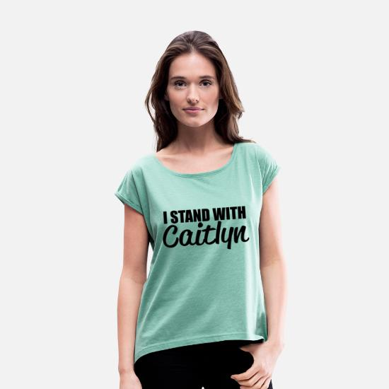 Site T-Shirts - I Stand With Caitlyn - Women's Rolled Sleeve T-Shirt heather mint