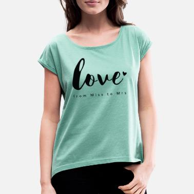 Love Braut Design from Miss to Mrs by Constant Love® - Frauen T-Shirt mit gerollten Ärmeln