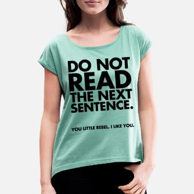 Quotes Do Not Read - Women's Rolled Sleeve T-Shirt